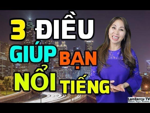 3 Điều Giúp Bạn Nổi TiếngI LanBercu TV