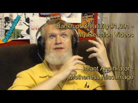 Infant Annihilator - Motherless Miscarriage : Bankrupt Creativity #1,091 My Reaction Videos