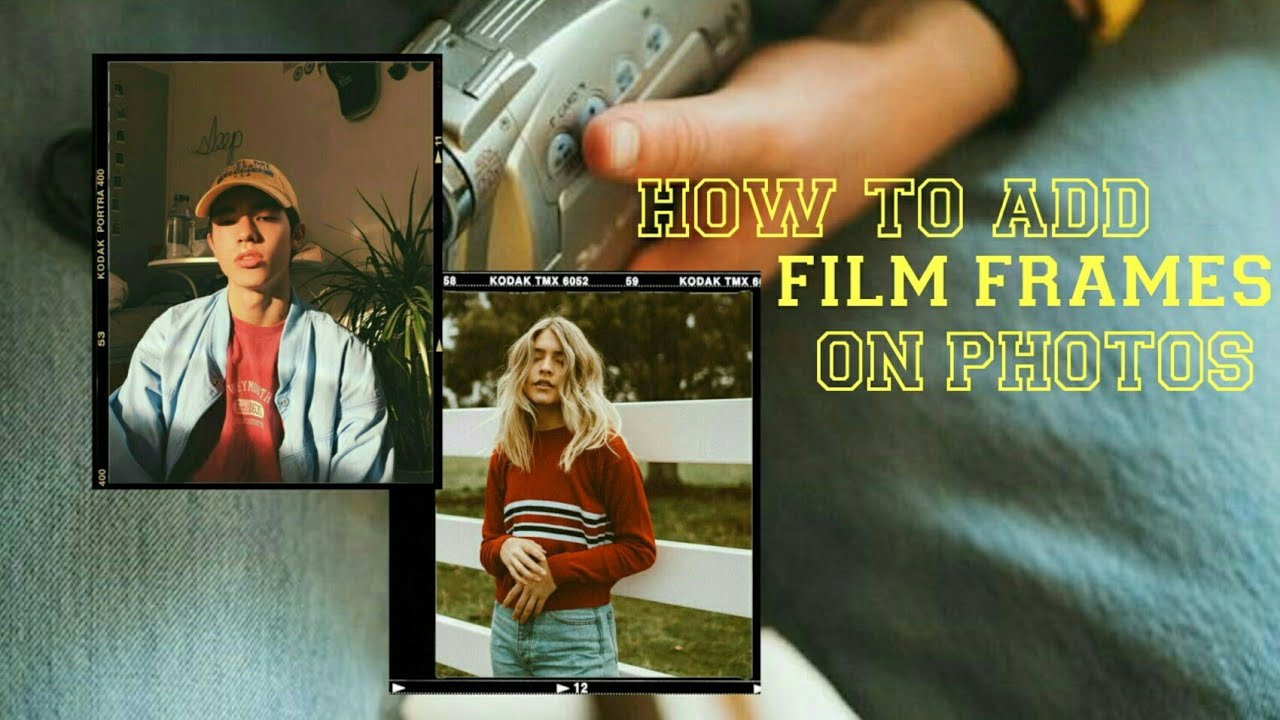 How To Add Film Frames On Photos Kodak Portra Youtube