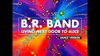 B.R. Band - Living Next Door To Alice (Extended Club Mix) (1999)