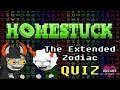 JEEZ 288 SIGNS!? | The Extended Zodiac (OFFICIAL HOMESTUCK QUIZ)