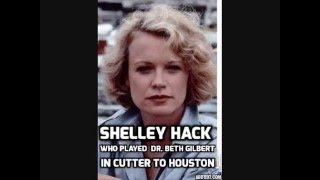 Shelley Hack who played  Dr  Beth Gilbert in cutter to houston
