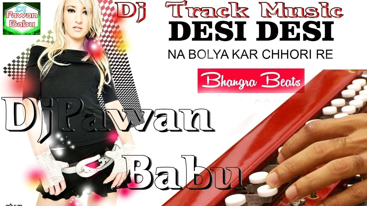 Desi Desi Na Bolya Kar Chori Re   Bhangra Beats Mix   Dj Pawan Babu