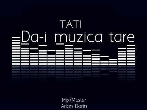 TATI-Da-i muzica tare (2013) [Official Audio]