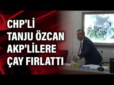 CHP'li Tanju Özcan AKP'lilere çay fırlattı
