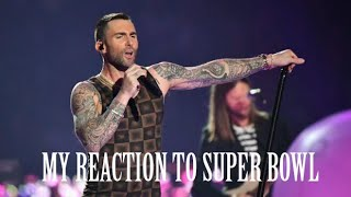 MY REACTION TO THE SUPER BOWL/MAROON 5