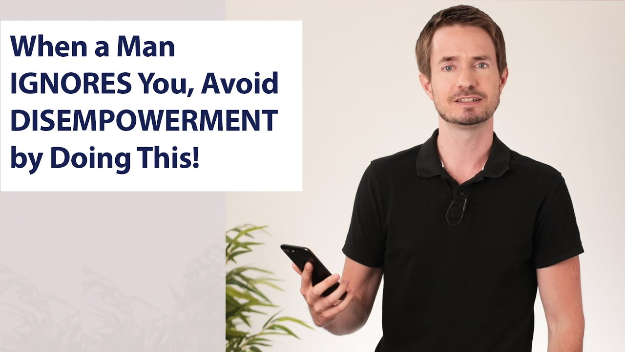 When a Man IGNORES You, Avoid DISEMPOWERMENT by Doing This!