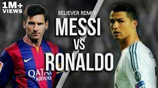 "Gambar cover Messi vs Ronaldo - ""BELIEVER REMIX""."