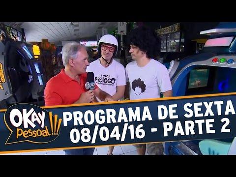 Okay Pessoal (08/04/16) - Sexta - Parte 2