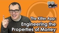 The Killer App: Engineering the Properties of Money