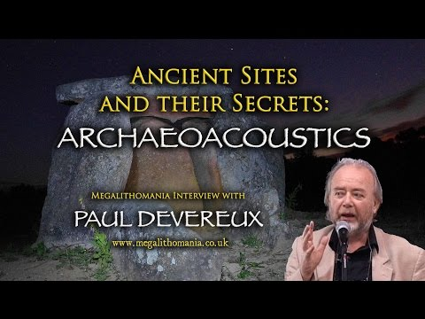Paul Devereux: Ancient Sites & Their Secrets - Archaeoacoustics - Megalithomania Interview