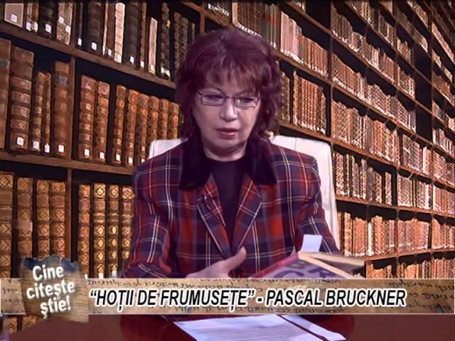 """CINE CITESTE STIE CU CARMEN PASAT - """"HOȚII DE FRUMUSEȚE""""- PASCAL BRUCKNER 18 FEBRUARIE 2016"""