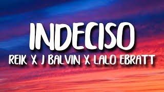 Reik, J. Balvin - Indeciso (Letra/Lyrics) ft. Lalo Ebratt