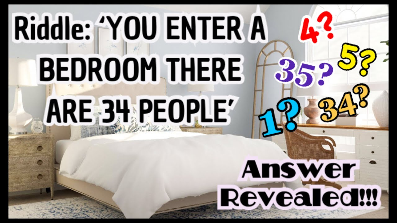 Riddle You Enter A Bedroom There Are 34 People You Kill 30 How Many Are In The Bedroom Youtube
