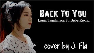 Lyrics: Louis Tomlinson - Back To You ft.  Bebe Rexha (cover by J Fla)