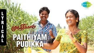 Paithiyam Song with Lyrics Munthirikaadu Upcoming Movie Pugazh Supriya Seeman A K Priyan