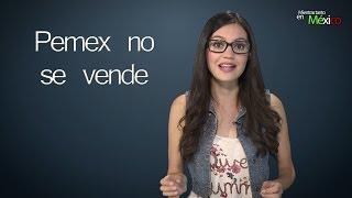 Pemex no se vende  -Mientras Tanto en México