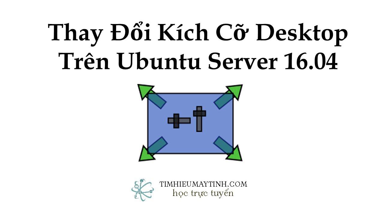 Thay Đổi Kích Cỡ Màn Hình Ubuntu Server 16.04