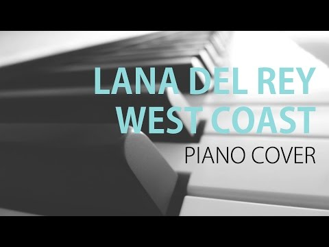 Lana Del Rey - West Coast - Piano Cover