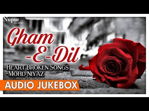 Gham-E-Dil - Heart Broken Songs By Mohd Niyaz - Pakistani Romantic Sad Songs - Nupur Audio