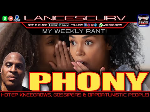 PHONY HOTEP KNEEGROWS | GOSSIPERS & OPPORTUNISTIC PEOPLE! - THE LANCESCURV SHOW