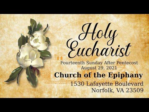 Holy Eucharist, Fourteenth Sunday After Pentecost - August 29, 2021