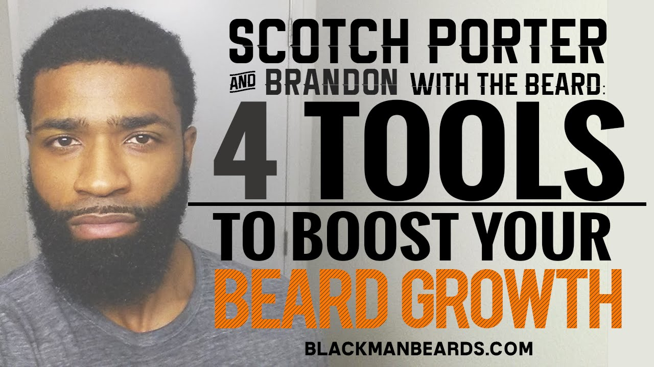 Scotch Porter: 4 Tools To Boost Your Beard Growth