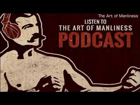 The Art of Manliness #565: Stillness Is the Key