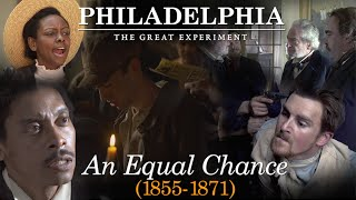 An Equal Chance (1855-1871) - Philadelphia: The Great Experiment