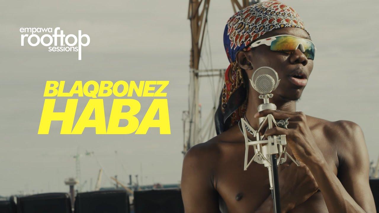 Blaqbonez - Haba | emPawa Rooftop Sessions