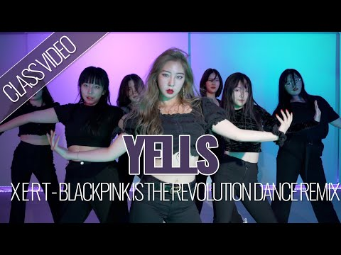 X E R T - BLACKPINK IS THE REVOLUTION CHOREO YELLS