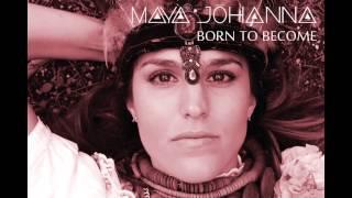 Maya Johanna - Born To Become