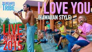 I Love You (Hawaiian Style) - The He[art] Tribe - Woodstock 2015