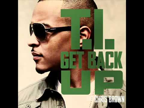 [NEW] T.I. Feat. Chris Brown -- Get Back Up - DOWNLOAD