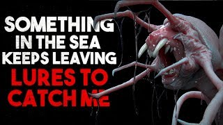 """""""Something in the sea keeps leaving lures to catch me"""" Creepypasta"""
