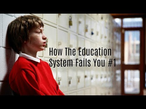 HOW THE EDUCATION SYSTEM FAILS YOU #1