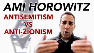 Ami Horowitz: Antisemitism vs Anti-Zionism