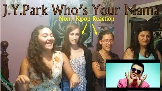 j y park who s your mama feat jessi non kpop fan reaction