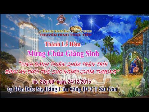 24/12/2015 Trực Tiếp Thánh Lễ Đêm Mừng Chúa Giáng Sinh - Tại Đền Đức Mẹ Hằng Cứu Giúp Sài Gòn
