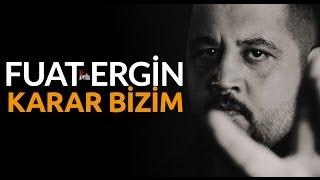 Fuat Ergin | Karar Bizim - Gezi Parkı