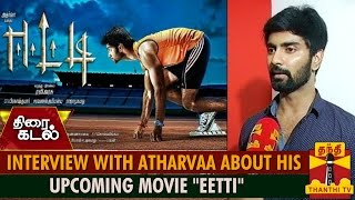 exclusive interview with atharvaa about his upcoming movie eetti thanthi tv
