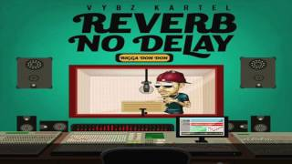Vybz Kartel - Reverb No Delay (Raw) February 2017