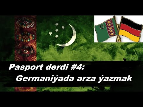 Azat Türkmen #107. Pasport derdi #4: Germaniýada arza ýazmak.