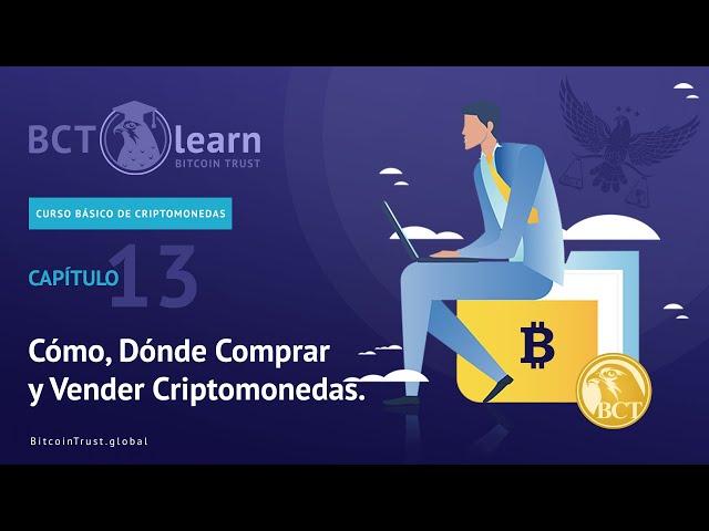 Bitcoin Trust - Cap. 13 - Cómo, Dónde Comprar y Vender Criptomonedas