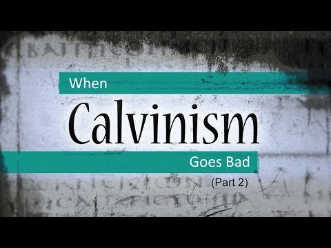 When Calvinism Goes Bad (Part 2) - Tim Conway