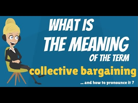 What is COLLECTIVE BARGAINING? What does COLLECTIVE BARGAINING mean?