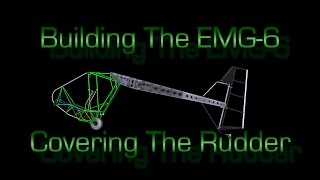 Building The EMG-6 (Covering the Rudder Assembly LD)