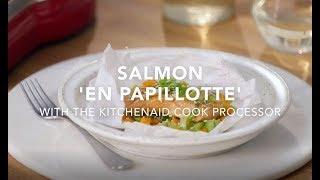 Salmon Én Papillotte with the KitchenAid Cook Processor