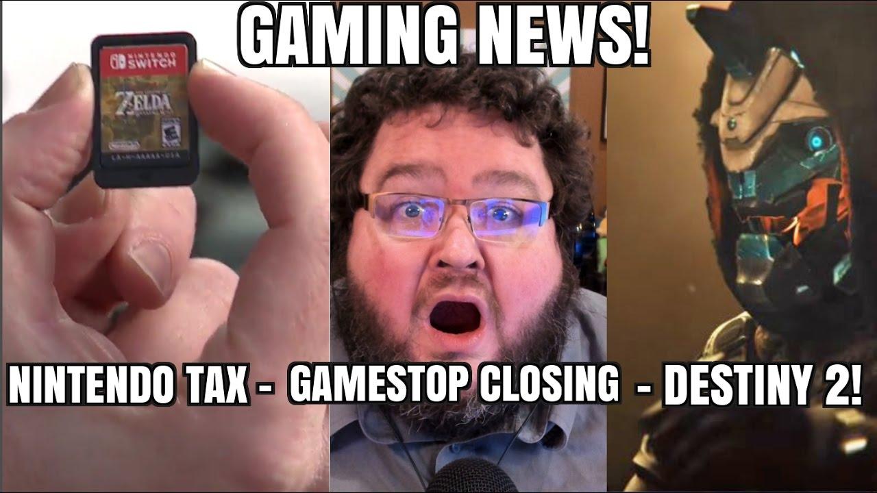 Gaming News Destiny 2 Nintendo Tax Gamestop Closing Some Stores