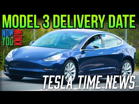 Tesla Time News - Model 3 Delivery Date!